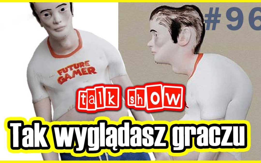 Tak wyglądasz graczu – Talk Show #96